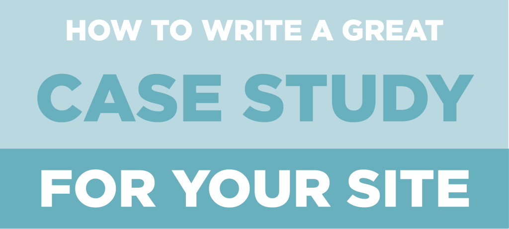 How to write a great case study for your blog